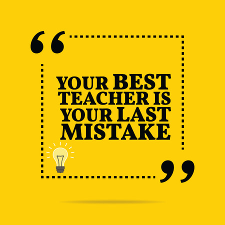 mistake: Inspirational motivational quote. Your best teacher is your last mistake. Simple trendy design.