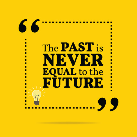 Inspirational motivational quote. The past is never equal to the future. Simple trendy design. Illustration