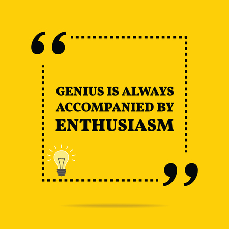 accompanied: Inspirational motivational quote. Genius is always accompanied by enthusiasm. Simple trendy design.