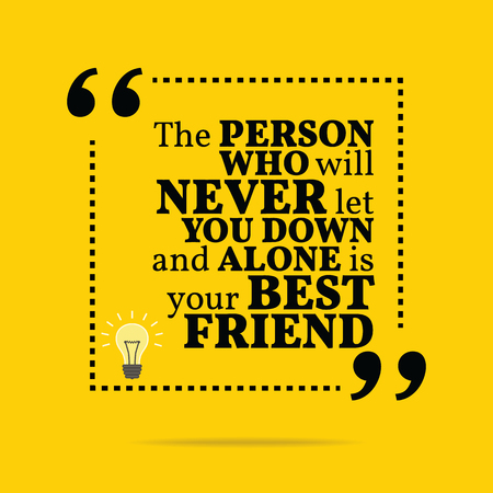 alone person: Inspirational motivational quote. The person who will never let you down and alone is your best friend. Simple trendy design.