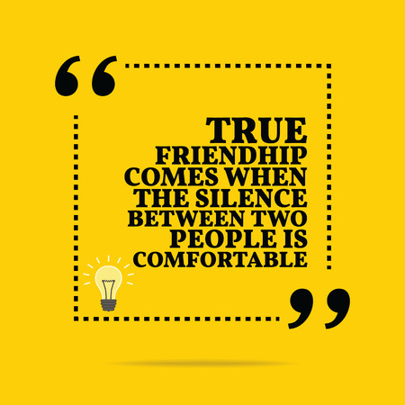between: Inspirational motivational quote. True friendship comes when the silence between two people is comfortable. Simple trendy design. Illustration