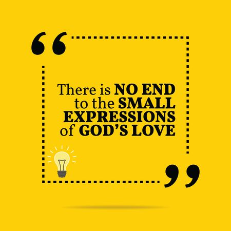 motivation: Inspirational motivational quote. There is no end to the small expressions of Gods love. Simple trendy design.