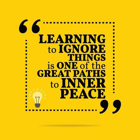 paz interior: Cita de motivaci�n inspirada. Aprender a ignorar las cosas es uno de los grandes caminos hacia la paz interior. Dise�o de moda simple.