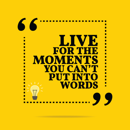 moments: Inspirational motivational quote. Live for the moments you cant put into words. Simple trendy design.