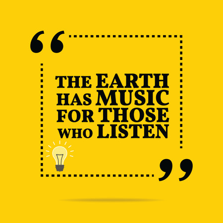 has: Inspirational motivational quote. The earth has music for those who listen. Simple trendy design. Illustration