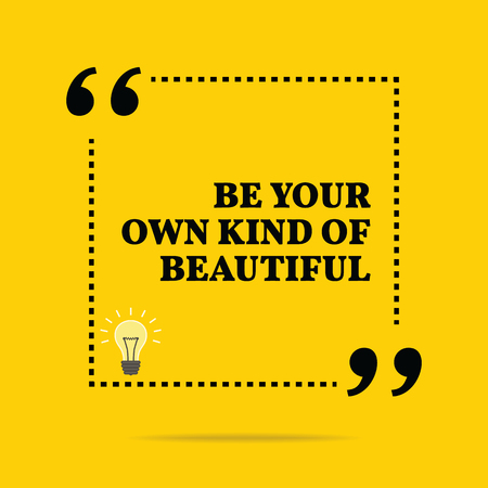 kind: Inspirational motivational quote. Be your own kind of beautiful. Simple trendy design. Illustration