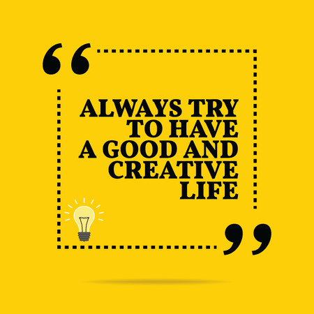 simple life: Inspirational motivational quote. Always try to have a good and creative life. Simple trendy design.
