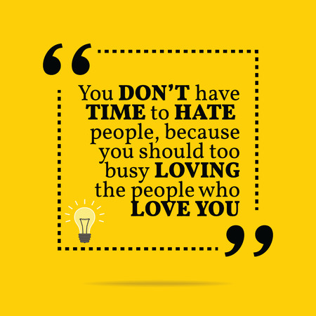 hate: Inspirational motivational quote. You dont have time to hate people, because you should too busy loving the people who love you. Simple trendy design.