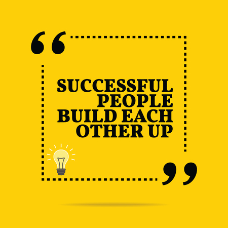 Inspirational motivational quote. Successful people build each other up. Simple trendy design.