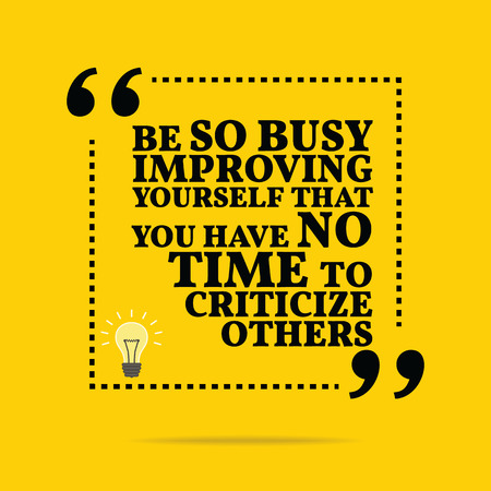 so that: Inspirational motivational quote. Be so busy improving yourself that you have no time to criticize others. Simple trendy design.