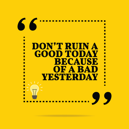 yesterday: Inspirational motivational quote. Dont ruin a good today because of a bad yesterday. Simple trendy design.