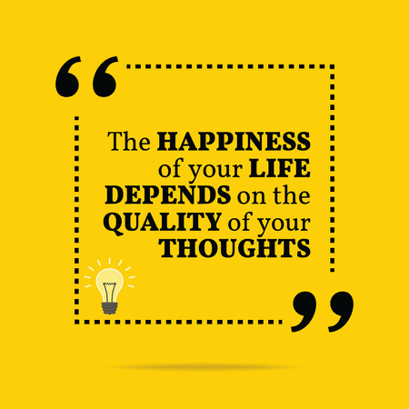 depend: Inspirational motivational quote. The happiness of your life depends on the quality of your thoughts. Simple trendy design. Illustration