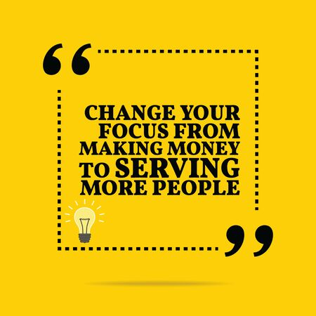 serving people: Inspirational motivational quote. Change your focus from making money to serving more people. Simple trendy design.
