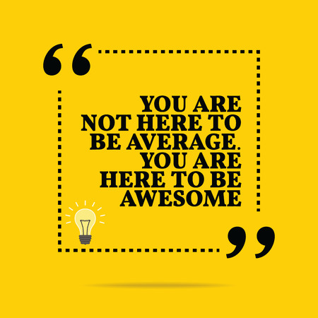 Inspirational motivational quote. You are not here to be average. You are here to be awesome. Simple trendy design. Vectores