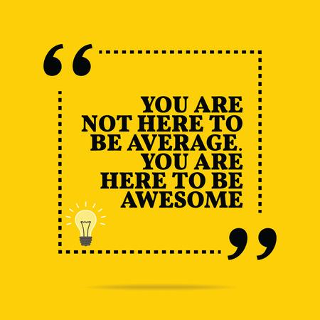 Citation de motivation inspirée. Vous n'êtes pas ici pour être moyenne. Vous êtes ici pour être génial. conception à la mode Simple. Banque d'images - 48754868