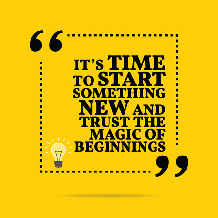 beginnings: Inspirational motivational quote. Its time to start something new and trust the magic of beginnings. Simple trendy design.