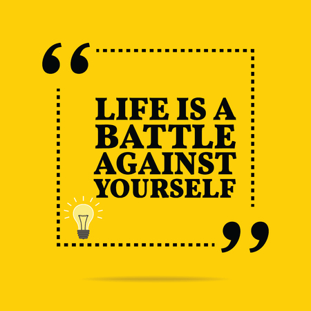 against: Inspirational motivational quote. Life is a battle against yourself. Simple trendy design.