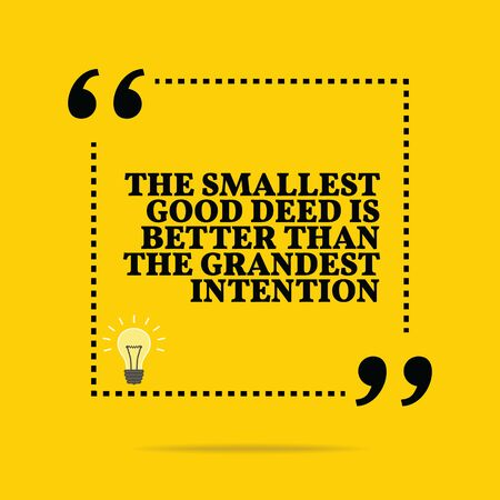 intention: Inspirational motivational quote. The smallest good deed is better than the grandest intention. Simple trendy design.