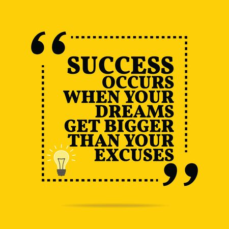 occurs: Inspirational motivational quote. Success occurs when your dreams get bigger than your excuses. Simple trendy design. Illustration