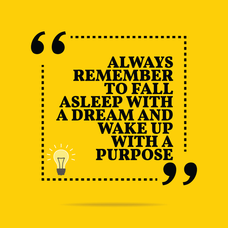 remember: Inspirational motivational quote. Always remember to fall asleep with a dream and wake up with a purpose. Simple trendy design.
