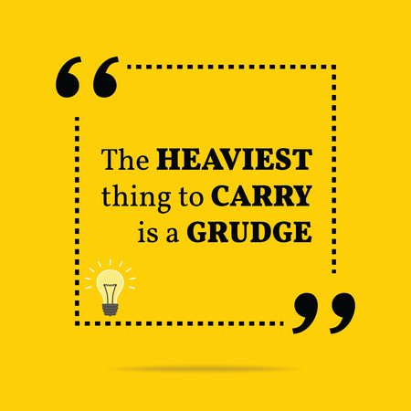 grudge: Inspirational motivational quote. The heaviest thing to carry is a grudge. Simple trendy design. Illustration