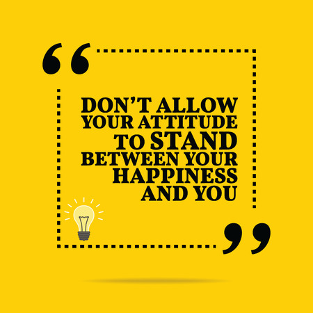 allow: Inspirational motivational quote. Dont allow your attitude to stand between your happiness and you. Simple trendy design. Illustration