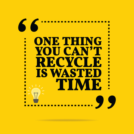wasted: Inspirational motivational quote. One thing you cant recycle is wasted time. Simple trendy design. Illustration