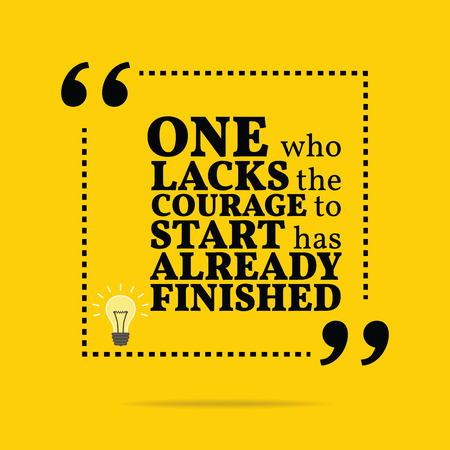 lacks: Inspirational motivational quote. One who lacks the courage to start has already finished. Simple trendy design.