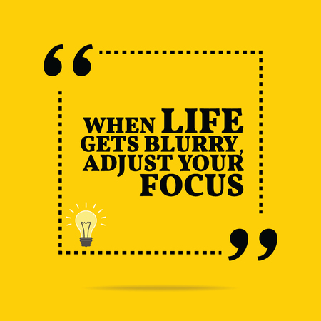 simple life: Inspirational motivational quote. When life gets blurry, adjust your focus. Simple trendy design. Illustration