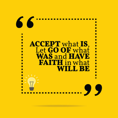 let go: Inspirational motivational quote. Accept what is, let go of what was and have faith in what will be. Simple trendy design.
