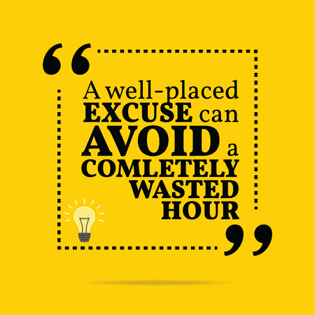 wasted: Inspirational motivational quote. A well-placed excuse can avoid a completely wasted hour. Simple trendy design.