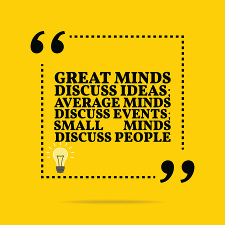 mind: Inspirational motivational quote. Great minds discuss ideas; average minds discuss events; small minds discuss people. Simple trendy design. Illustration