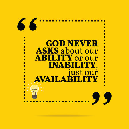 Inspirational motivational quote. God never asks about our ability or our inability, just our availability. Simple trendy design.