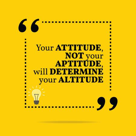determine: Inspirational motivational quote. Your attitude not your aptitude, will determine your altitude. Simple trendy design.