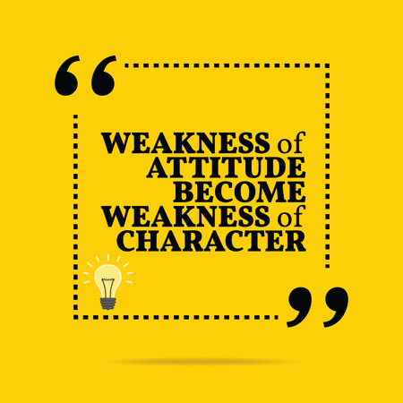 become: Inspirational motivational quote. Weakness of attitude become weakness of character. Simple trendy design. Illustration