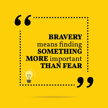 bravery: Inspirational motivational quote. Bravery means finding something more important than fear. Simple trendy design.
