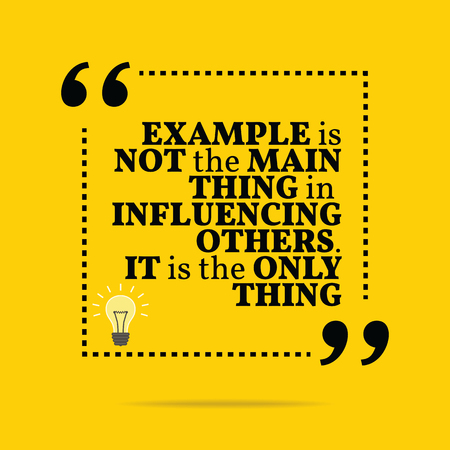 an example: Inspirational motivational quote. Example is not the main thing in influencing others. It is the only thing. Simple trendy design.