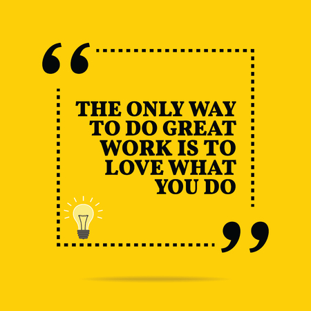 great work: Inspirational motivational quote. The only way to do great work is to love what you do. Simple trendy design.