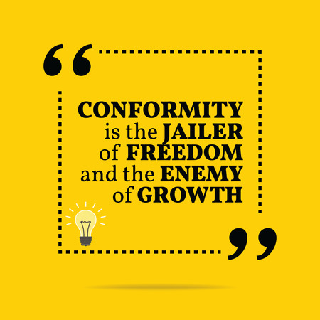 Inspirational motivational quote. Conformity is the jailer of freedom and the enemy of growth. Simple trendy design.