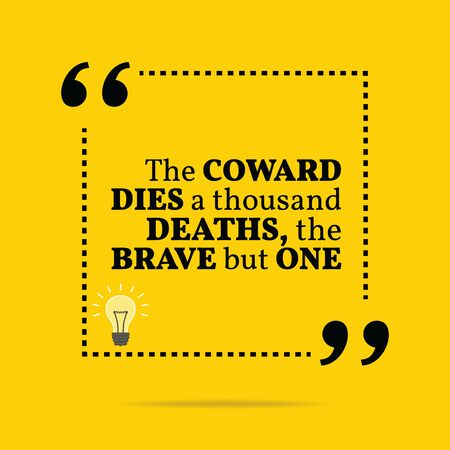 coward: Inspirational motivational quote. The coward dies a thousand deaths, the brave but one. Simple trendy design.