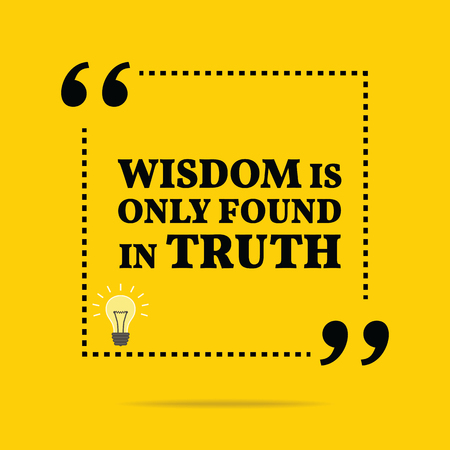 finding: Inspirational motivational quote. Wisdom is only found in truth. Simple trendy design.