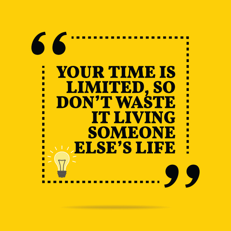 someone: Inspirational motivational quote. Your time is limited, so dont waste it living someone elses life. Simple trendy design. Illustration