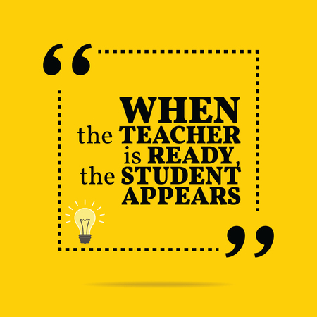 appears: Inspirational motivational quote. When the teacher is ready, the student appears. Simple trendy design.