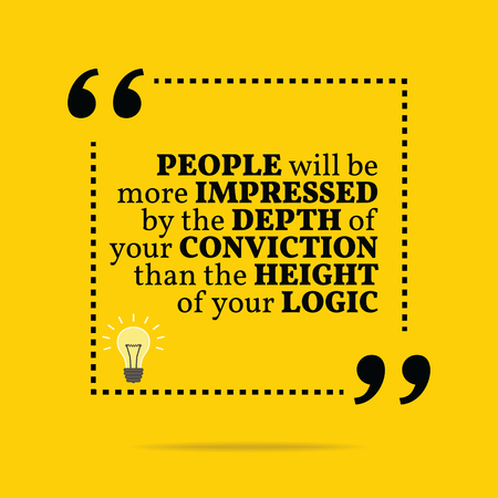 conviction: Inspirational motivational quote. People will be more impressed by the depth of your conviction than the height of your logic. Simple trendy design. Illustration