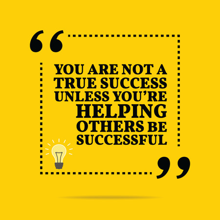 help: Inspirational motivational quote. You are not a true success unless youre helping others be successful. Simple trendy design.