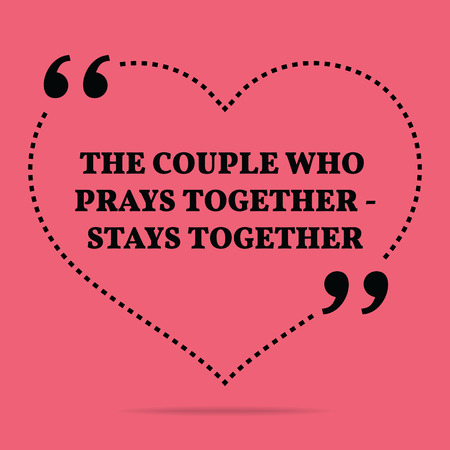 stays: Inspirational love marriage quote. The couple who prays together - stays together. Simple trendy design.