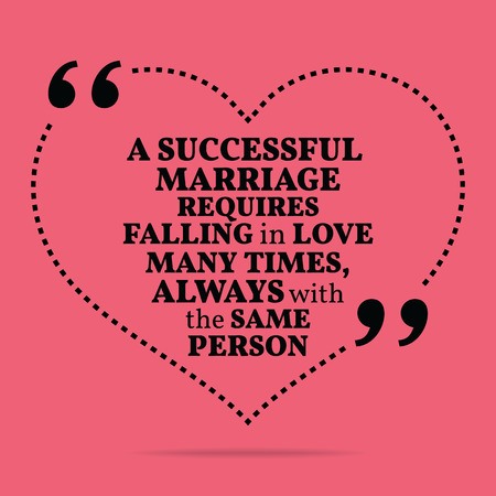 require: Inspirational love marriage quote. A successful marriage requires falling in love many times, always with the same person. Simple trendy design. Illustration