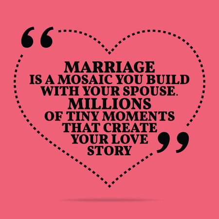 spouse: Inspirational love marriage quote. Marriage is a mosaic you build with your spouse. Millions of tiny moments that create your love story. Simple trendy design. Illustration