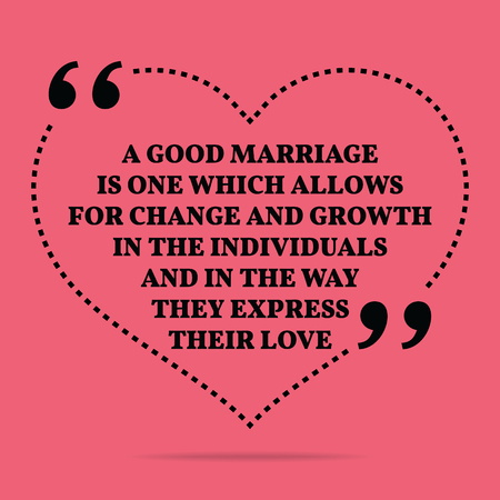 which one: Inspirational love marriage quote. A good marriage is one which allows for change and growth in the individuals and in the way they express their love. Simple trendy design.