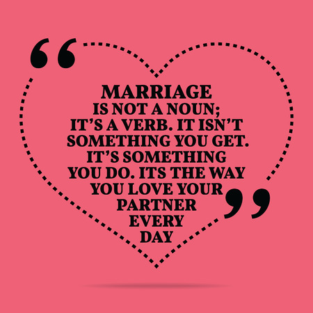 verb: Inspirational love marriage quote. Marriage in not a noun; its a verb. It isnt something you get. Its something you do. Its the way you love your partner every day. Simple trendy design. Illustration